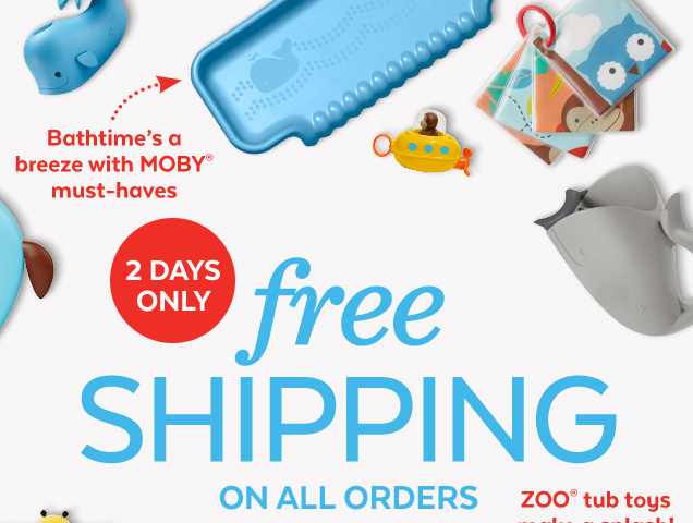 Bathtime's a breeze with MOBY® must-haves | 2 days only | Free shipping on all orders | ZOO® tub toys make a splash!