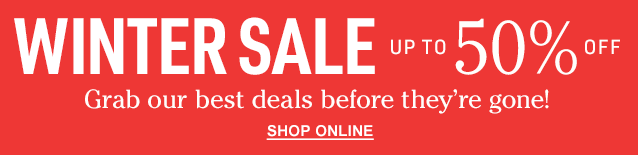 WINTER SALE. UP TO 50% OFF. Grab our best deals before they're gone!