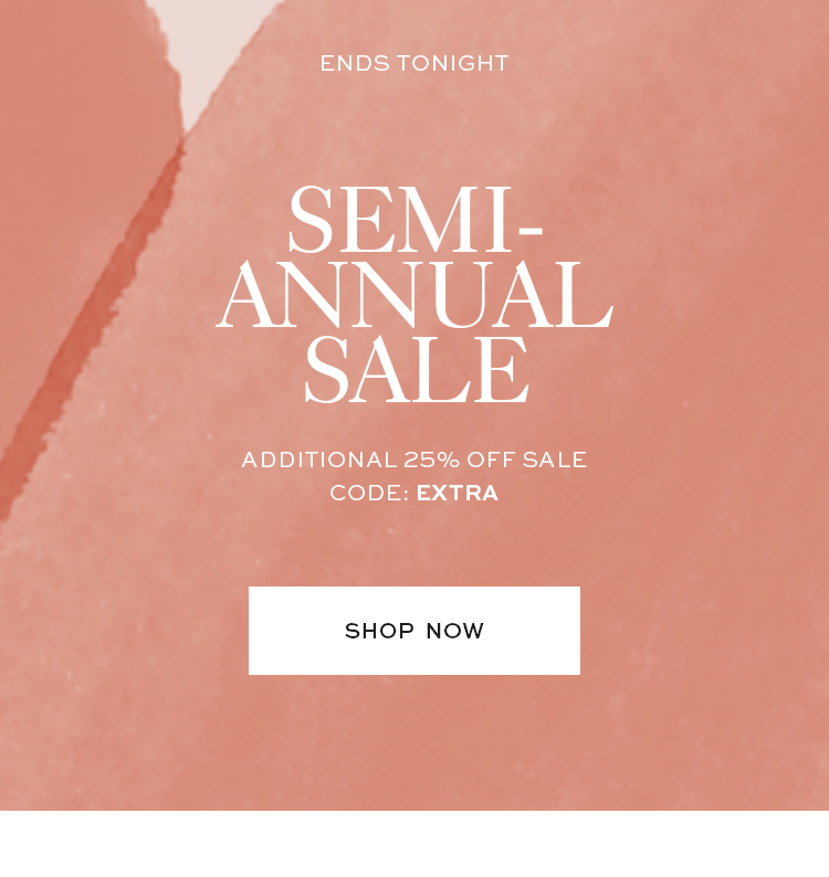 Ends Tonight: Semi-annual sale additional 25% off