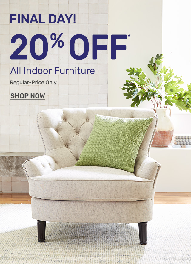 Today is the final day to get twenty percent off all indoor furniture on regular priced items only.