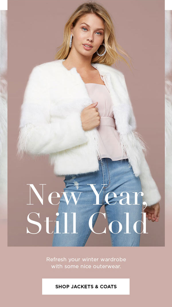 New Year, Still Cold   Refresh your winter wardrobe with some nice outerwear.   SHOP JACKETS & COATS >