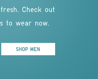 WHAT'S NEW, RIGHT NOW - SHOP MEN