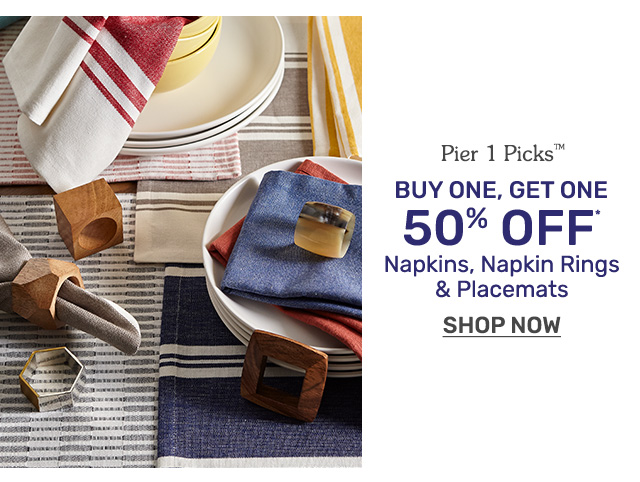 Buy one, get one fifty percent off napkins, napkin rings, and placemats.