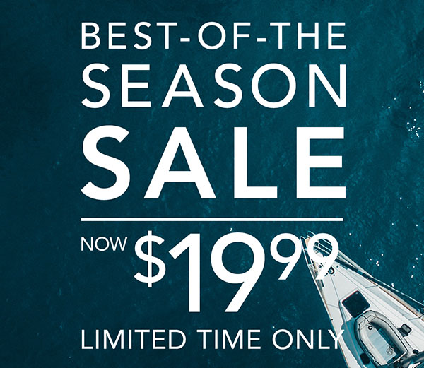 BEST-OF-THE SEASON SALE NOW $19.99 LIMITED TIME ONLY