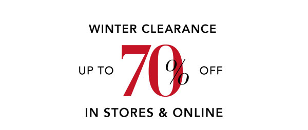 WINTER CLEARANCE UP TO 70% OFF IN STORES AND ONLINE