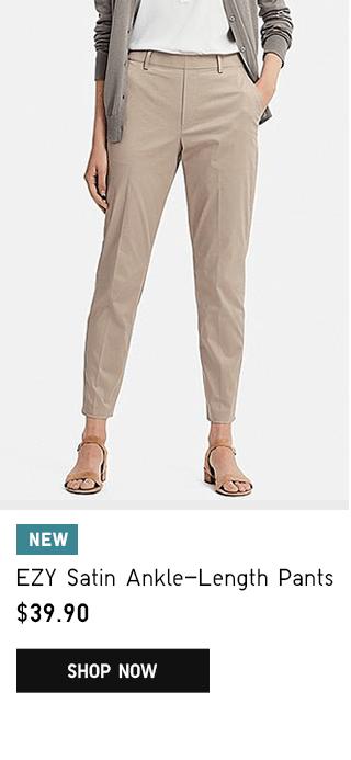 EZY SATIN ANKLE-LENGTH PANTS $39.90 - SHOP NOW