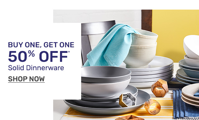 Buy one, get one fifty percent off solid dinnerware.