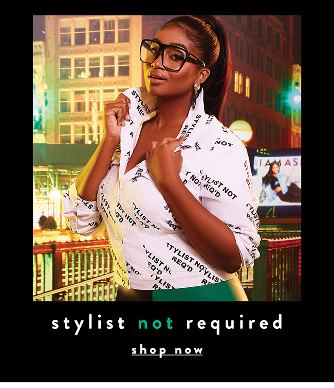 Stylist not required - Shop Now