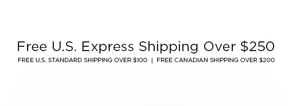 FREE U.S. EXPRESS SHIPPING OVER $250   FREE U.S. STANDARD SHIPPING OVER $100 │ FREE CANADIAN SHIPPING OVER $200