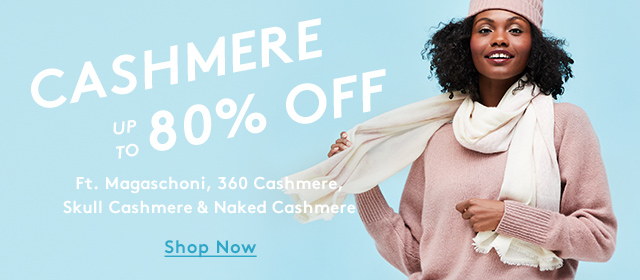 Cashmere up to 80% Off | Ft. Magaschoni, 360 Cashmere, Skull Cashmere & Naked Cashmere | Shop Now