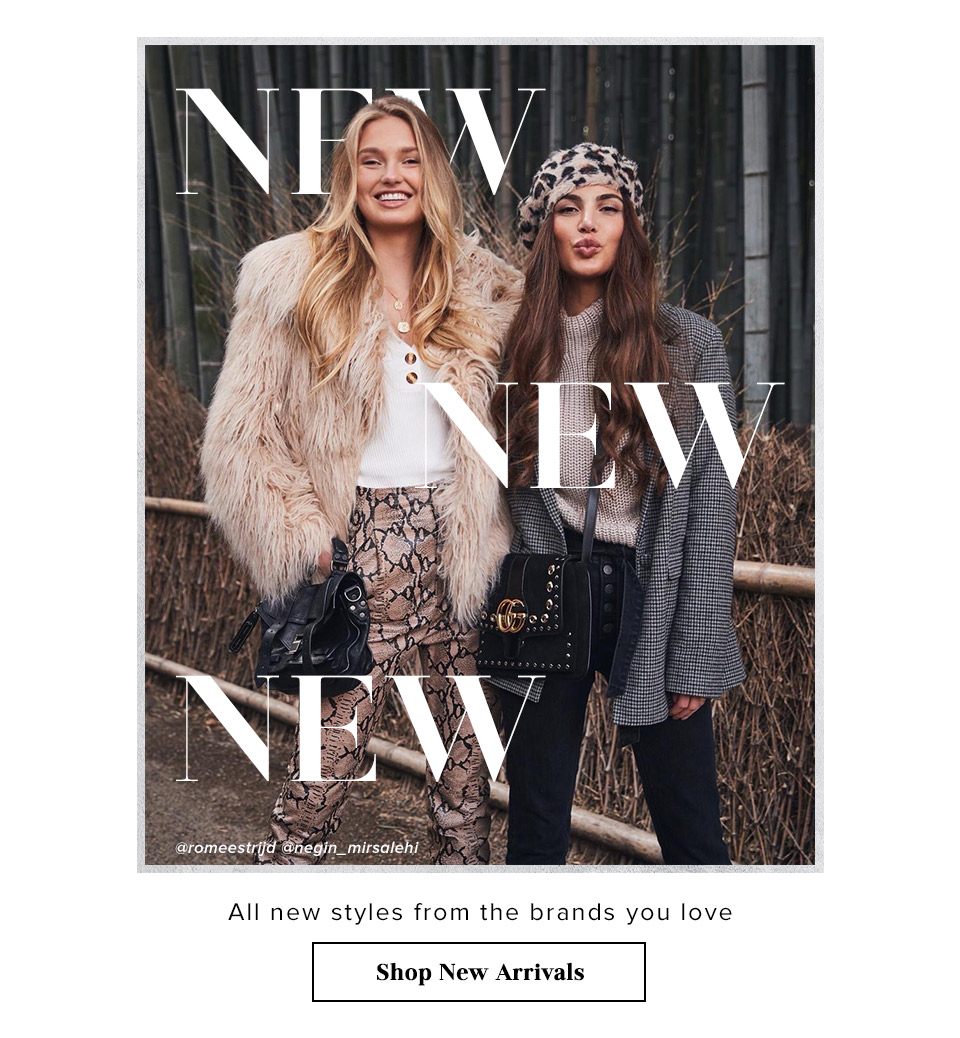 NEW NEW NEW. All new styles from the brands you love. Shop New Arrivals.