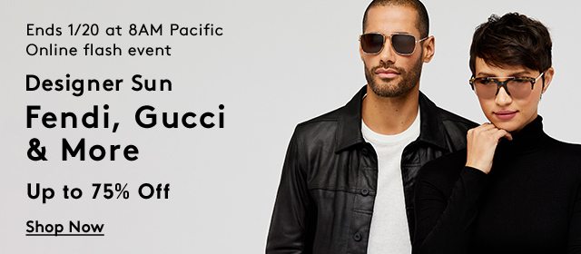 Ends 1/20 at 8AM Pacific | Online flash event | Designer Sun | Fendi, Gucci & More | Up to 75% Off | Shop Now