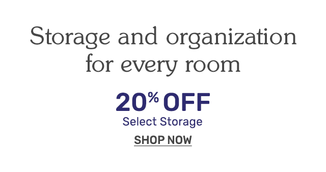Shop select storage and organiztion twenty percent off.