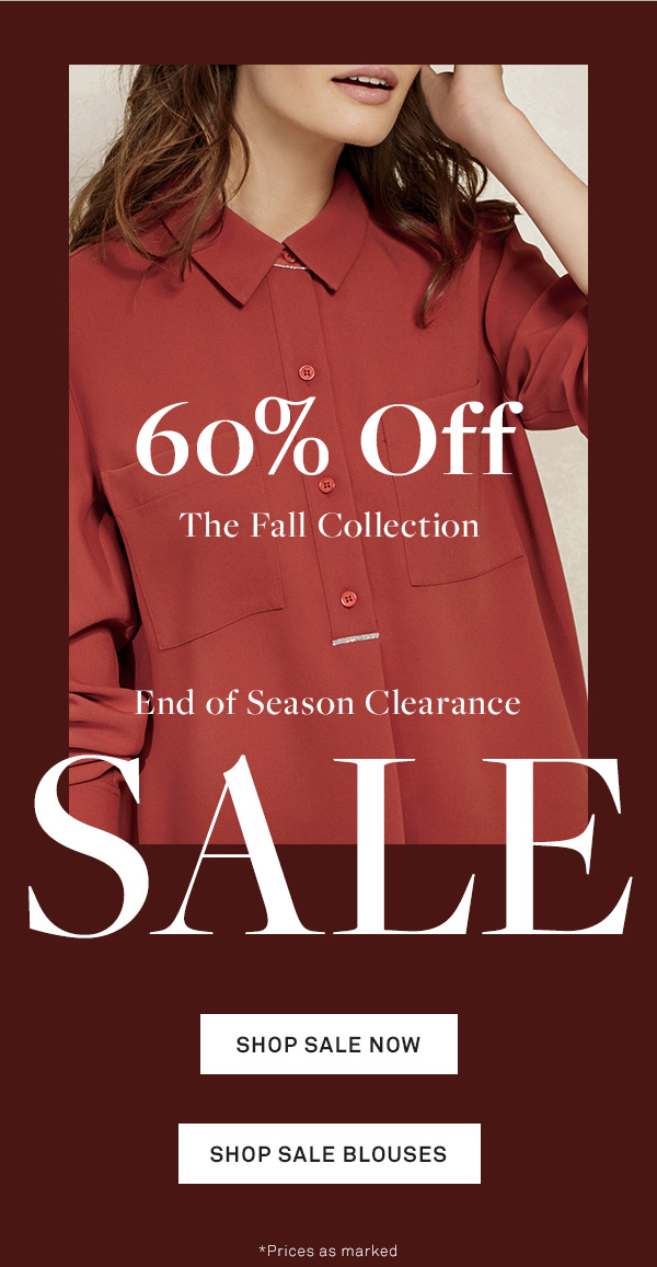 60% Off - THE FALL COLLECTION - End-of-Season Clearance - SALE - [Shop Sale Now] - [Shop Sale Blouses] - *Prices as marked