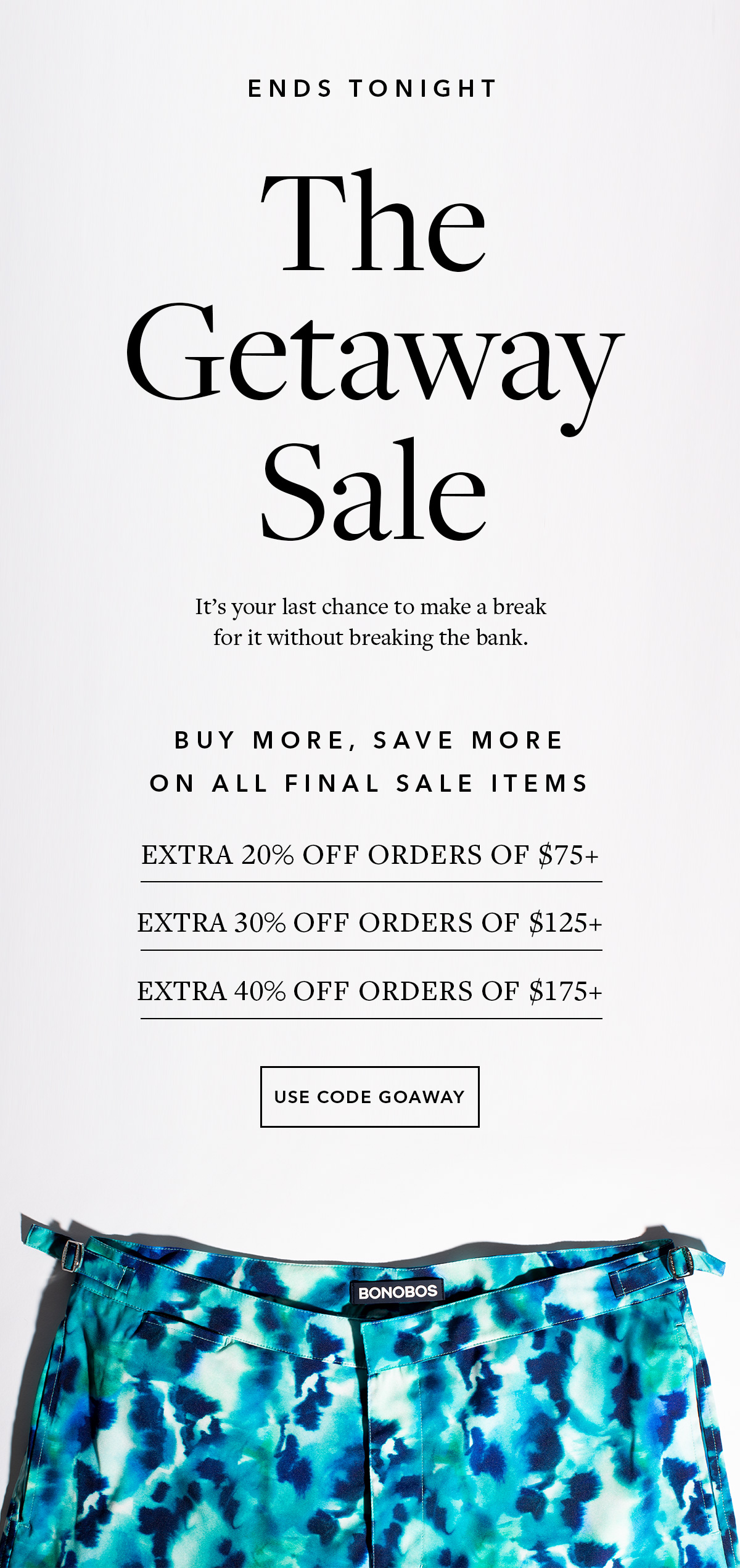 Ends Tonight: The Getaway Sale // Buy More, Save More On All Sale Items // Extra 20% Off Orders of $75+ / Extra 30% Off Orders of $125+ / Extra 40% Off Orders of $175+ // USE CODE GOAWAY →