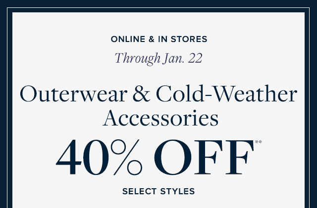 OUTERWEAR & COLD-WEATHER ACCESSORIES 40% OFF