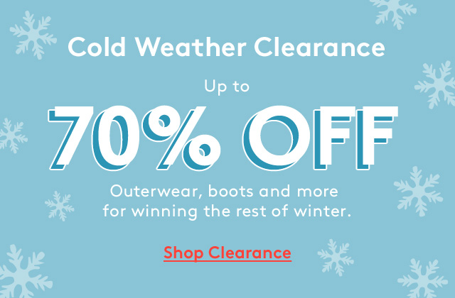 Cold Weather Clearance | up to 70% Off | Outerwear, boots and more for winning the rest of winter. | Shop Clearance