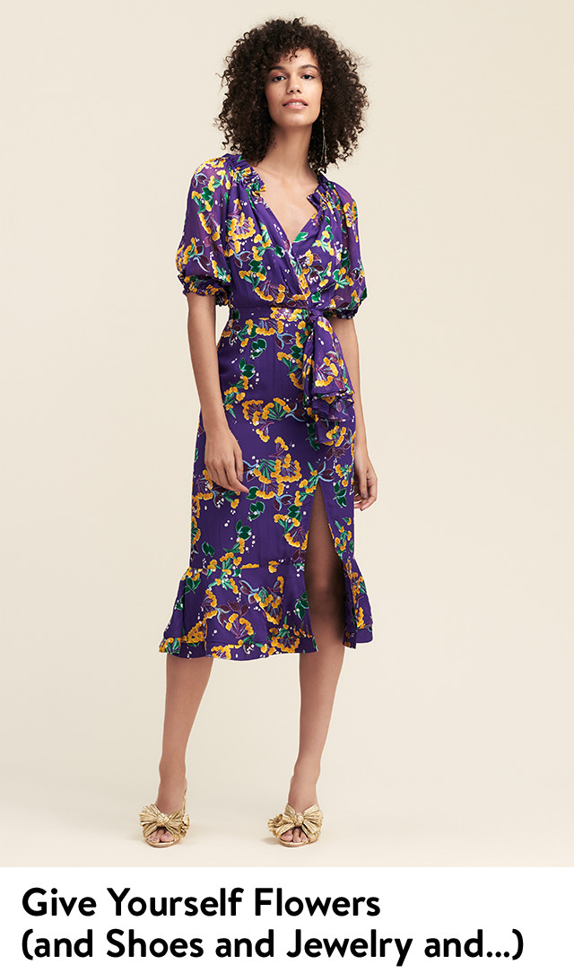 Give yourself floral dresses and shoes and jewelry.