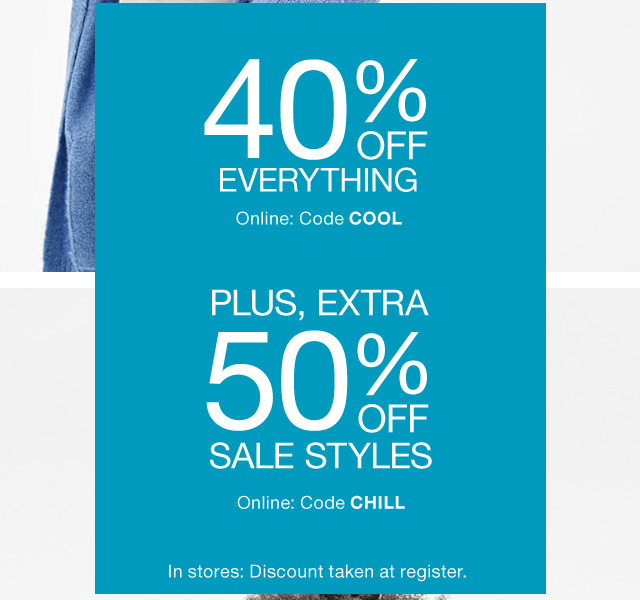 40% OFF EVERYTHING | PLUS, EXTRA 50% OFF SALE STYLES