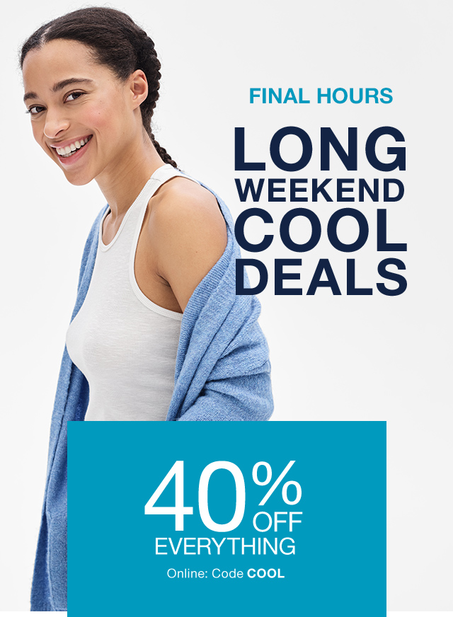 LONG WEEKEND COOL DEALS | 40% OFF EVERYTHING