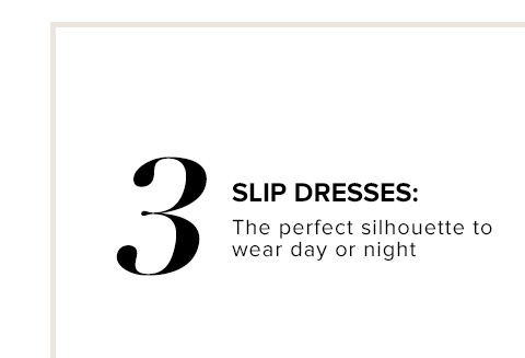 SLIP DRESSES: The perfect silhouette to wear day or night