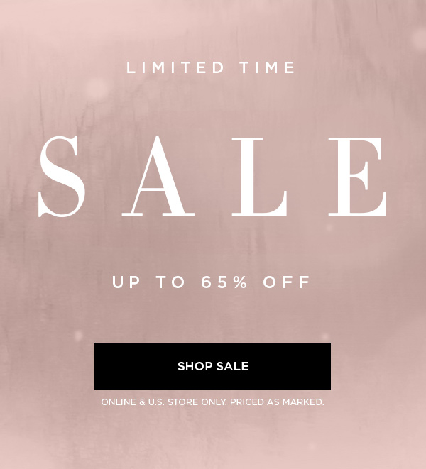 LIMITED TIME SALE UP TO 65% OFF  SHOP SALE > ONLINE & U.S. STORE ONLY. PRICED AS MARKED.