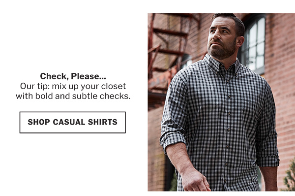 CHECK, PLEASE...OUR TIP: MIX UP YOUR CLOSET WITH BOLD AND SUBTLE CHECKS. | SHOP CASUAL SHIRTS
