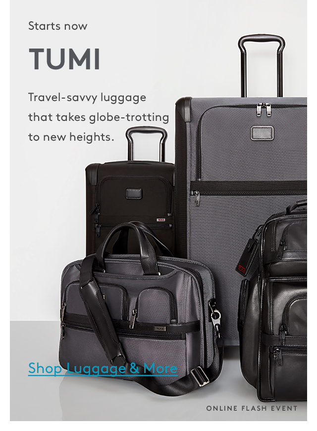 Starts now | TUMI | Travel-savvy luggage that takes globe-trotting to new heights. | Shop Luggage & More | Online Flash Event