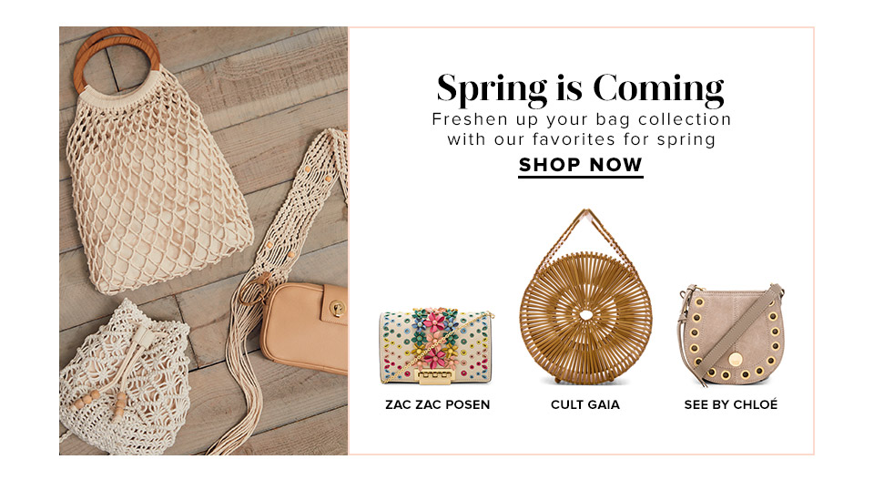 First Look. Freshen up your bag collection with our favorites for spring. Shop Handbags.