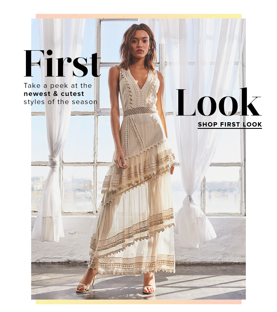 First Look. Take a peek at the newest & cutest styles of the season. Shop First Look.