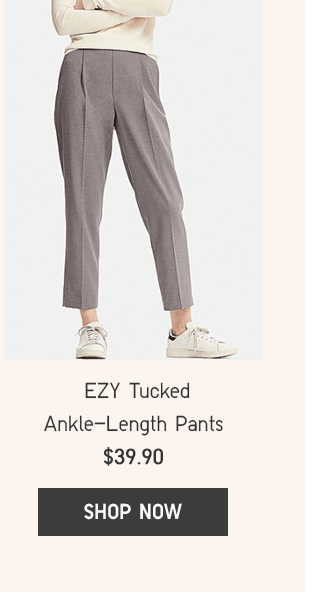 EZY TUCKED ANKLE-LENGTH PANTS $39.90 - SHOP NOW