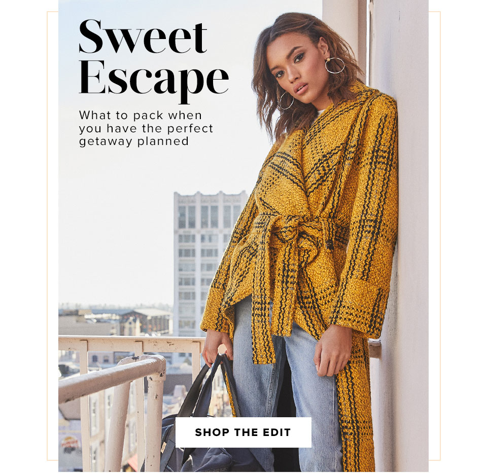 Sweet Escape. What to pack when you have the perfect getaway planned. Shop the edit.
