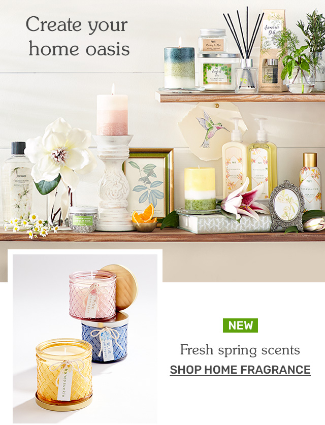 Create your home oasis. Shop home fragrance.
