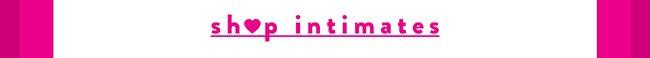 Intimates. - Shop Now