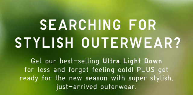 SEARCHING FOR STYLISH OUTERWEAR?
