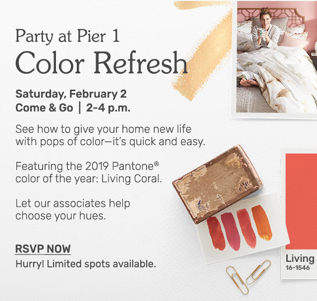 Stop by our Color Refresh party at Pier 1 Saturday, February second from two to four p.m.