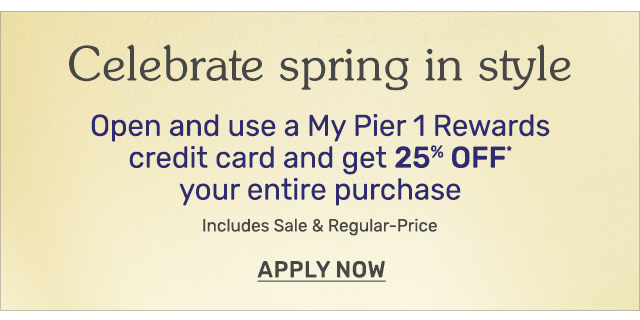 Open and use a My Pier 1 Rewards credit card and get twenty five off your entire purchase.