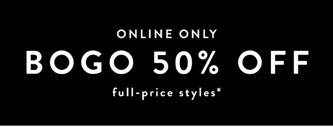 Online Only. BOGO 50% off Full Price styles - Shop Now