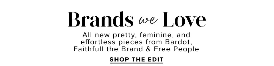Brands we Love. Shop The Edit