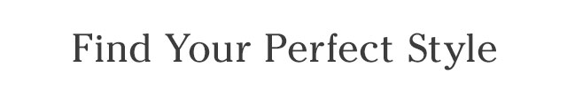 Find your perfect style