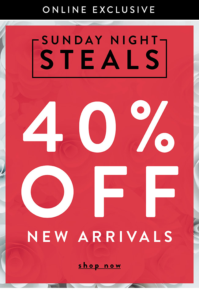 Online Exclusive. 40% off New Arrivals - Shop Now