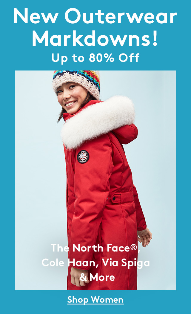 New Outerwear Markdowns! Up to 80% Off | The North Face®, Cole Haan, Via Spiga & More | Shop Women