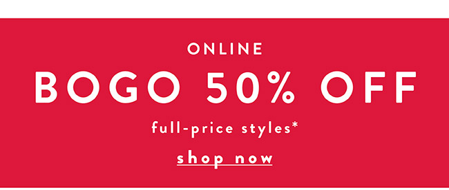 BOGO 50% off full-price styles (Online Only) -  Shop Now
