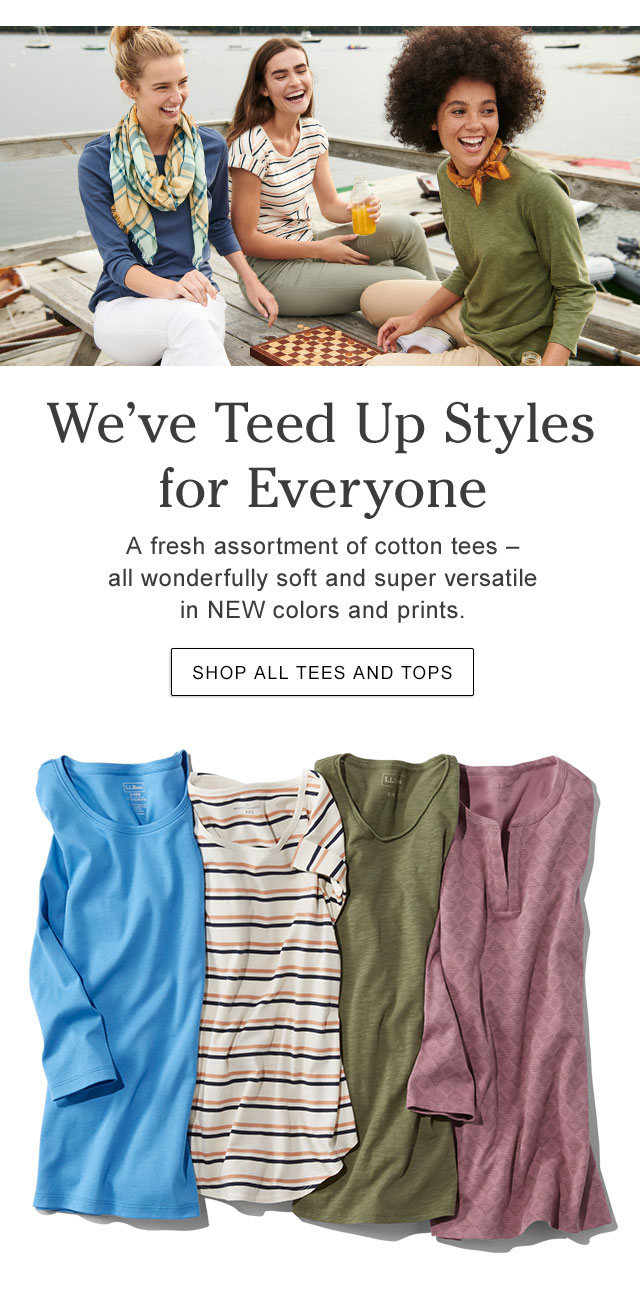 We've Teed Up Styles for Everyone A fresh assortment of cotton tees ? all wonderfully soft and super versatile in NEW colors and prints.
