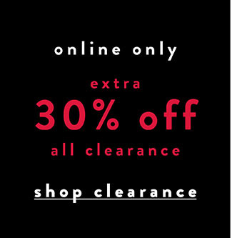 Online ONly. Extra 30% off Clearance - Shop Now