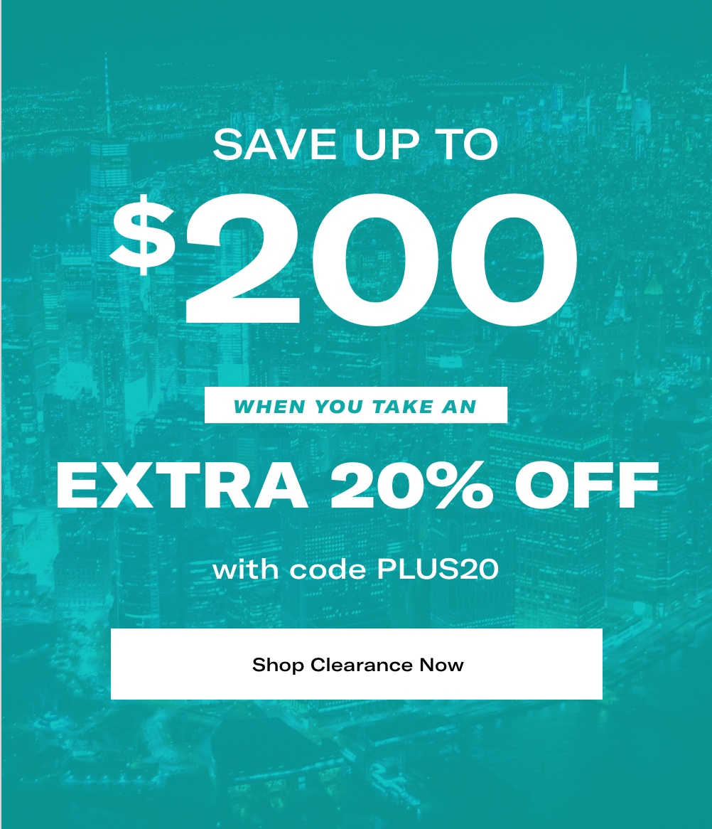 Save up to $600 on clearance items when you take an extra 20% off