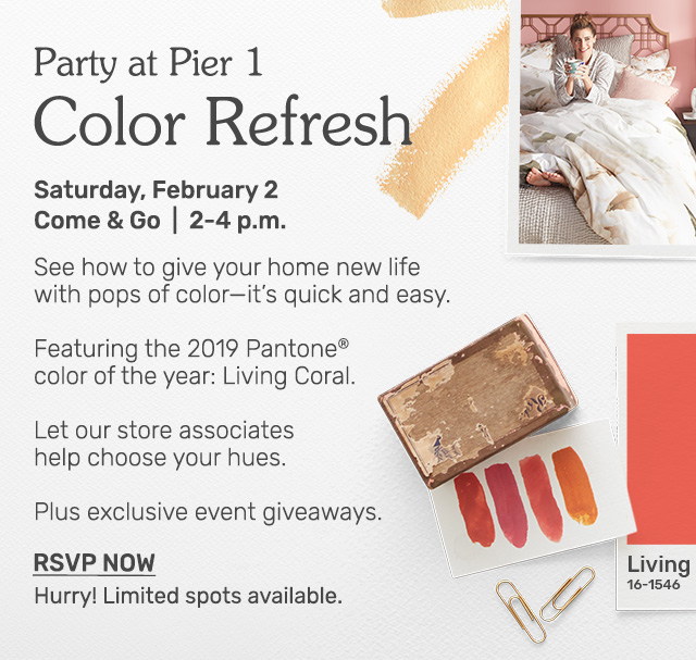 Join us at the Party at Pier 1 Color Refresh Event on Saturday, February second from two to four p.m.