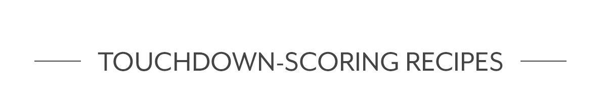 Touchdown-Scoring Recipes