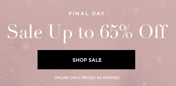 FINAL DAY Sale Up to 65% Off SHOP SALE > ONLINE ONLY. PRICED AS MARKED.