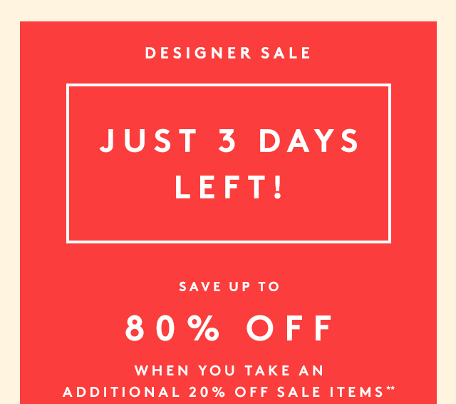 Our Designer Sale is almost over.